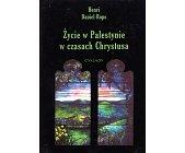 Szczegóły książki ŻYCIE W PALESTYNIE W CZASACH CHRYSTUSA