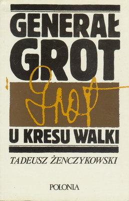 GENERAŁ GROT - U KRESU WALKI