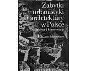 Szczegóły książki ZABYTKI URBANISTYKI I ARCHITEKTURY W POLSCE - ODBUDOWA I KONSERWACJA