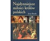 Szczegóły książki NAJSŁYNNIEJSZE MIŁOŚCI KRÓLÓW POLSKICH