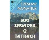 Szczegóły książki 500 ZAGADEK O TATRACH