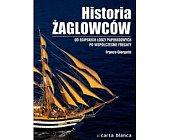 Szczegóły książki HISTORIA ŻAGLOWCÓW. OD EGIPSKICH ŁODZI PAPIRUSOWYCH PO WSPÓŁCZESNE FREGATY