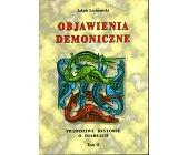 Szczegóły książki OBJAWIENIA DEMONICZNE - PRAWDZIWE HISTORIE O DIABŁACH - TOM II