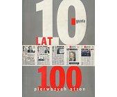 Szczegóły książki 100 PIERWSZYCH STRON - 10 LAT GAZETY WYBORCZEJ