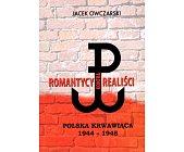 Szczegóły książki ROMANTYCY KONTRA REALIŚCI. POLSKA KRWAWIĄCA 1944 - 1948