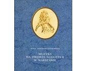 Szczegóły książki MUZYKA NA DWORZE AUGUSTA II W WARSZAWIE