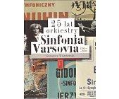 Szczegóły książki 25 LAT ORKIESTRY SINFONIA VARSOVIA 1984 - 2009