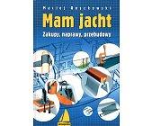 Szczegóły książki MAM JACHT. ZAKUPY, NAPRAWY, PRZEBUDOWY