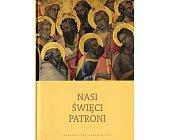 Szczegóły książki NASI ŚWIĘCI PATRONI