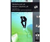 Szczegóły książki MANIPULACJA MEDIA EDUKACJA