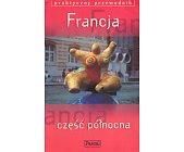 Szczegóły książki FRANCJA, CZĘŚĆ PÓŁNOCNA - PRAKTYCZNY PRZEWODNIK