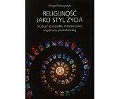 Szczegóły książki RELIGIJNOŚĆ JAKO STYL ŻYCIA