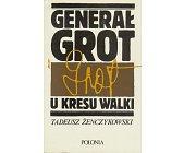 Szczegóły książki GENERAŁ GROT - U KRESU WALKI