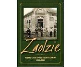 Szczegóły książki ZAOLZIE. POLSKO - CZESKI SPÓR O ŚLĄSK CIESZYŃSKI 1918 - 2008