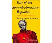Szczegóły książki RISE OF THE SPANISH-AMERICAN REPUBLICS AS TOLD IN THE LIVES OF THEIR LIBERATORS