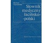 Szczegóły książki SŁOWNIK MEDYCZNY ŁACIŃSKO-POLSKI I POLSKO - ŁACIŃSKI