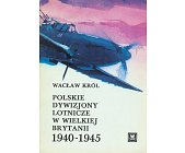 Szczegóły książki POLSKIE DYWIZJONY LOTNICZE W WIELKIEJ BRYTANII 1940-1945