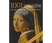 Szczegóły książki 1001 OBRAZÓW KTÓRE WARTO W ŻYCIU ZOBACZYĆ