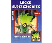 Szczegóły książki LOCKE SUPERCZŁOWIEK - TOM 3 - POGROM CYBERÓW