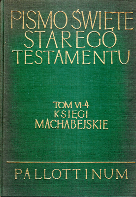 PISMO ŚWIĘTE STAREGO TESTAMENTU - KSIĘGI MACHABEJSKIE