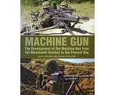Szczegóły książki MACHINE GUN: THE DEVELOPMENT OF THE MACHINE GUN FROM THE NINETEENTH CENTURY TO THE PRESENT DAY