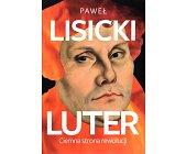 Szczegóły książki LUTER. CIEMNA STRONA REWOLUCJI
