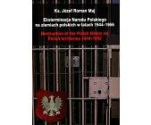 Szczegóły książki EKSTERMINACJA NARODU POLSKIEGO NA ZIEMIACH POLSKICH W LATACH 1944 - 1956