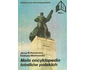 Szczegóły książki MAŁA ENCYKLOPEDIA LOTNIKÓW POLSKICH
