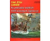 Szczegóły książki TAK ŻYLI LUDZIE - NA POKŁADZIE WIELKICH XVIII-WIECZNYCH ŻAGLOWCÓW