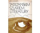 Szczegóły książki TATRZAŃSKIM SZLAKIEM LITERATURY