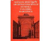 Szczegóły książki KATALOG RYSUNKÓW ARCHITEKTONICZNYCH HENRYKA I LEANDRA MARCONICH...