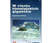 Szczegóły książki W CIENIU HIMALAJSKICH GIGANTÓW