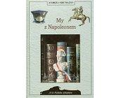 Szczegóły książki MY Z NAPOLEONEM (A TO POLSKA WŁAŚNIE)