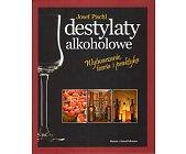 Szczegóły książki DESTYLATY ALKOHOLOWE - WYTWARZANIE, TEORIA I PRAKTYKA