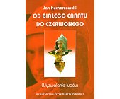 Szczegóły książki OD BIAŁEGO CARATU DO CZERWONEGO - TOM 4 - WYZWALANIE LUDÓW