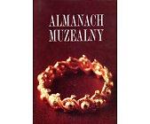 Szczegóły książki ALMANACH MUZEALNY - TOM I
