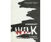 Szczegóły książki KOMENDANT WILK - Z DZIEJÓW WILEŃSKIEJ ARMII KRAJOWEJ