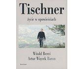 Szczegóły książki TISCHNER - ŻYCIE W OPOWIEŚCIACH