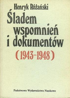 ŚLADEM WSPOMNIEŃ I DOKUMENTÓW 1943-1948