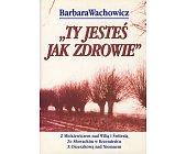 """Szczegóły książki """"TY JESTEŚ JAK ZDROWIE"""""""