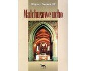 Szczegóły książki MALCHUSOWE UCHO
