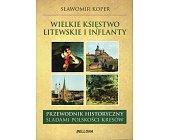 Szczegóły książki WIELKIE KSIĘSTWO LITEWSKIE I INFLANTY. PRZEWODNIK HISTORYCZNY ŚLADAMI POLSKOŚCI KRESÓW