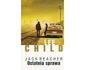 Szczegóły książki JACK REACHER - OSTATNIA SPRAWA