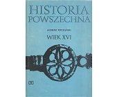 Szczegóły książki HISTORIA POWSZECHNA - WIEK XVI