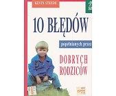 Szczegóły książki 10 BŁĘDÓW POPEŁNIANYCH PRZEZ DOBRYCH RODZICÓW