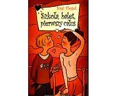 Szczegóły książki SZKOŁA, BALET, PIERWSZY CAŁUS