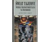 Szczegóły książki ŚWIAT TAJEMNY - WIEDZA TRANSCENDENTALNA NA WSCHODZIE