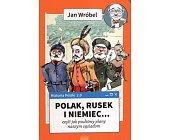 Szczegóły książki POLAK, RUSEK I NIEMIEC... CZYLI JAK PSULIŚMY PLANY NASZYM SĄSIADOM
