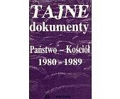 Szczegóły książki TAJNE DOKUMENTY. PAŃSTWO-KOŚCIÓŁ 1980-1989