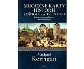 Szczegóły książki MROCZNE KARTY HISTORII KOŚCIOŁA KATOLICKIEGO